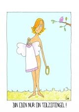 <h5>Bin eben nur ein Teilzeitengel!</h5><p>Ich hänge meinen Heiligenschein für heute in den Schrank, die Flügel brauche ich vorerst auch nicht mehr. Schließlich bin ich mit Leib und Seele Frau, kein süßes Engelchen! Jedenfalls nicht in Vollzeit...</p>